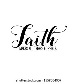 Faith makes all things possible- positive  calligraphy quote text. Good for greeting card, home decor and t-shirt print, flyer, poster design, mug.