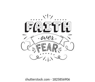 Faith over fear, vector. Motivational inspirational quotes. Positive thinking, affirmations. Wording design isolated on white background, lettering. Wall decals, wall art, artwork