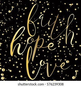 Faith.Hope.Love.Inspiring quote.Vector calligraphy. Hand drawn lettering poster.Typography card