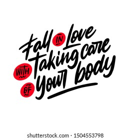 Fall in love with taking care of your body - hand drawn vector lettering. Body positive, mental health slogan stylized typography. Social media, poster, card, banner, textile, gift design element.