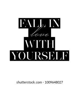 Fall in love with yourself card. Fashion style lovely phrase. Black and white graphic Ink illustration. Modern brush calligraphy. Isolated on white background.
