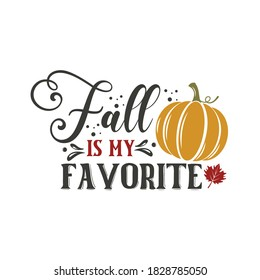 Fall is my favorite inspirational slogan inscription. Vector thanksgiving quote. Illustration for prints on t-shirts and bags, posters, cards. Pumpkin season, Fall vector design.