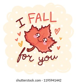 Fall Pun illustration with cute character and lettering. I FALL for you. Cute vector hand drawn cartoon autumn art for greeting card, poster, banner, invitation