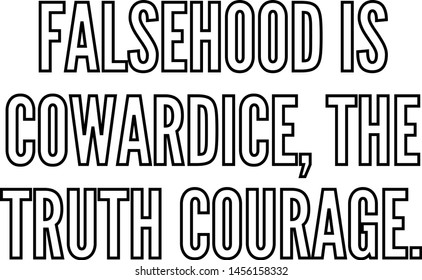 Falsehood is cowardice the truth courage outlined text art
