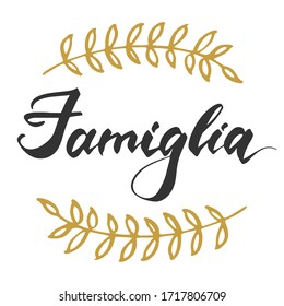 Famiglia it's Family in italian. Italy word and symbols. Hand lettering for postcard, invitation, T-shirt ,typography, print design, banner, poster, web, icon. Vector illustration