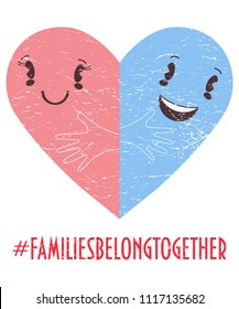 Family belong together illustration: two halves of Heart symbol as metaphor of family unity. Stop separating children families banner. Hashtag Families belong together.  Anti immigrant policy icon.