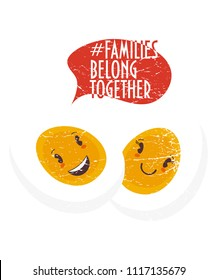 Family belong together trendy vector illustration: two halves of an egg as metaphor of family unity. Stop separating families from chidren banner. Hashtag Families belong together.