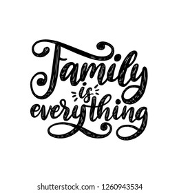 Family Is Everything, handwritten phrase on white background. Vector inspirational quote. Hand lettering for poster, textile print.