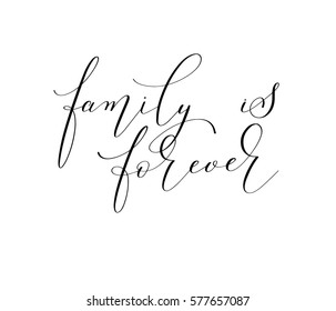 family is forever - hand written black and white lettering positive quote to photo album, greeting card, typography poster, printable wall art, calligraphy vector illustration