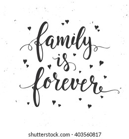 Family is forever. Inspirational vector  Hand drawn typography poster. T shirt calligraphic design.
