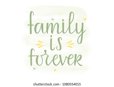 FAMILY IS FOREVER-the inscription about the foster care. Handwritten lettering desigh.Motivation text.Perfect for poster, postcard, card, banner, lettering typography.Vector illustration EPS 10
