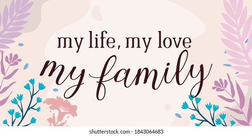 Family Home and romantic Quotes my life love family vector ready print in Natural Background Frame for Wall art Interior, wall decor, Banner, Sticker, Label, Greeting card, Tag