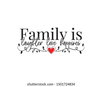Family is laughter love happiness, vector, wording design, lettering, wall decals isolated on white background, wall artwork, poster design, family life quotes