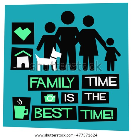 family time is the best time flat style vector illustration quote poster design