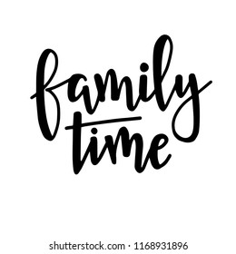 Family time Hand drawn typography poster. Conceptual handwritten phrase Home and Family T shirt hand lettered calligraphic design. Inspirational vector