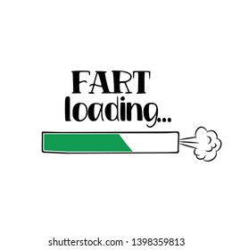 Fart loading... - funny saying in isolated vector eps 10.  Hand drawn lettering quote. Vector illustration. Good for scrap booking, posters, textiles, gifts.