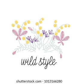 Fashion embroidery with wild flovers for t-shirt print. Type slogan wild style.