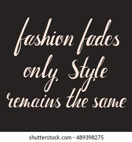 Fashion fades style remains the same inscription. coco chanel quote. hand drawn lettering about woman and fashion. Vector art