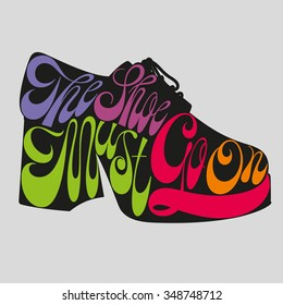 Fashion quote in platform pump disco men's shoes silhouette, the shoe must go on, shoe typography, shoes typography, shoes calligraphy, fashion typography, fashion encyclopedia, fashion history.