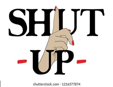 Fashion slogan print. Shut up slogan print with vector.