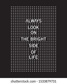 Fashion slogan print. Slogan print with white dots. Always look on the bright side of life slogan print.