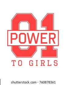 Fashion sport t shirt print for girls with  lettering 01 power to girls. Can be used as design for school or college uniform, cheerleader team and others. Vector illustration isolated on white