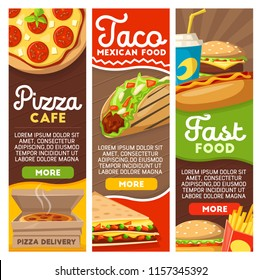 Fast food delivery or menu banners for pizzeria or Mexican fastfood tacos. Vector design of pizza, burgers sandwiches or hot dog and fries potato with soda drinks for restaurant or cafe