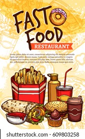 Fast food sketch poster. Vector fastfood meals, snacks and desserts. French fires in box, mustard and burrito wrap or doner, cheeseburger sandwich, chocolate muffin dessert, coffee or soda drink.