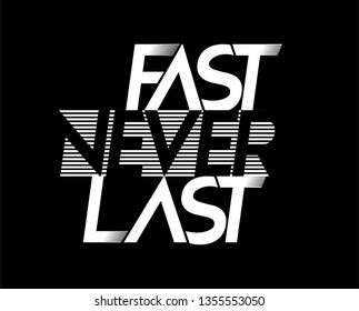 Fast Never Last negative space motivational t shirt Fashion Slogan . Typography Slogan College T-shirt and apparels print graphic vector Varsity tee typography.