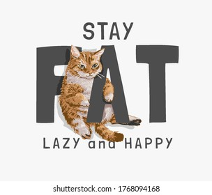 fat, lazy , happy slogan with fat cat illustration
