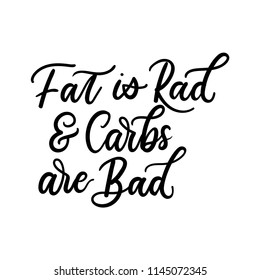 Fat is rad and carbs are bad ketogenic inspirarional lettering inscription isolated on white background.