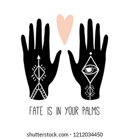Fate is in your palms. Inspirational quote with hands. Boho tribal mehendi ornaments. Vector witch magic design print with text. Hand drawn, doodle, sketch illustration. Palmistry and esoteric concept