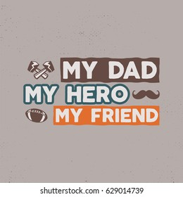 Fathers day badge. Typography sign - My Dad My Hero My Friend. Father day label for cards, invitations, photo overlays. Holiday sticker for t shirts and other identity. Retro color design. Vector.