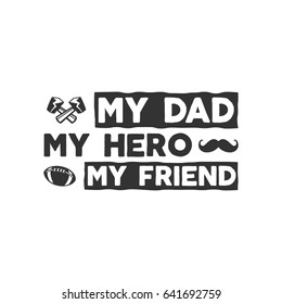 Fathers day badge. Typography sign - My Dad My Hero My Friend. Father day label for cards, invitations, photo overlays. Holiday sticker for t shirts and other identity Retro monochrome design.Vector