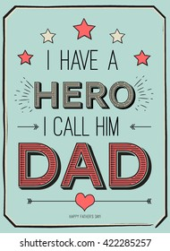 Fathers day card, i have a hero. I call him dad. Poster design with stylish text.vector gift card for father with quote
