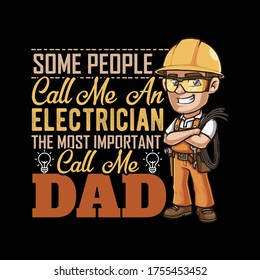 Father's day gift t-shirt. Some People Call Me an Electrician The most important Call me DAD Funny quotes. T-shirt Design template for Fathers's day.
