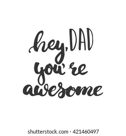 Father's day lettering calligraphy phrase Hey, Dad you're awesome, greeting card isolated on the white background. Illustration for Fathers Day invitations. Dad's day lettering.