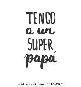 Father's day lettering calligraphy phrase in Spanish Tengo a un Super, Papa, greeting card isolated on the white background.