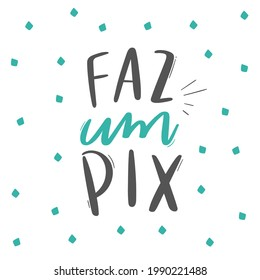 Faz um PIX! Make a PIX. Brazilian Portuguese Hand Lettering Calligraphy for Brazilian Bank transfer. Vector.