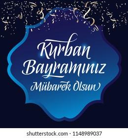 Feast of the Sacrif (Eid al-Adha Mubarak) Feast of the Sacrifice Greeting (Turkish: Kurban Bayraminiz Mubarek Olsun) (Qurban) Holy month of muslim community.