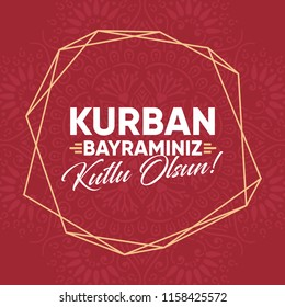 Feast of the Sacrife (Eid al-Adha Mubarak) Feast of the Sacrifice Greeting (Turkish: Kurban Bayraminiz Kutlu Olsun)