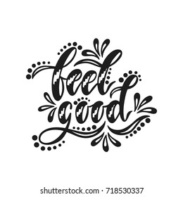 Feel good. Inspirational positive quote. Handwritten motivational phrase about happiness. Modern calligraphy. Vector illustration isolated on white background.