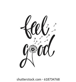Feel good. Inspirational quote about happiness. Modern calligraphy phrase with hand drawn dandelion. Simple vector lettering for print and poster. Typography design.