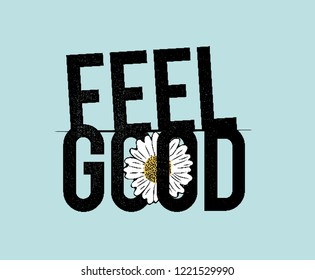 Feel Good typography motivational positive slogan with daisy sunflower skecth drawing modern Fashion Slogan for T-shirt and apparels graphic vector Print.