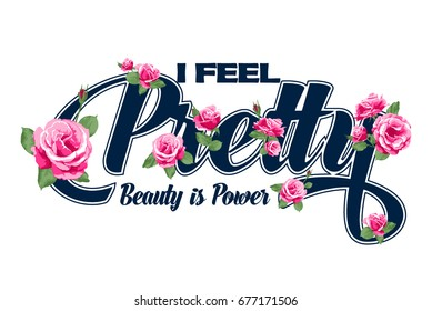 I Feel Pretty vector T-shirt design.Typography and Roses