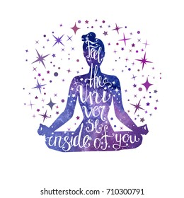 Feel the Universe inside of you. Vector illustration with meditating woman and hand written phrase. Yoga lotus pose Padmasana. Bright vibrant watercolor galaxy texture with stars.