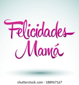 Felicidades Mama, Congrats Mother spanish text - vector lettering