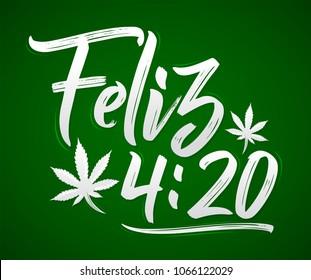 Feliz 4:20, Happy 4:20 spanish text,  Marijuana leaf, Cannabis celebration vector lettering design, April 20.