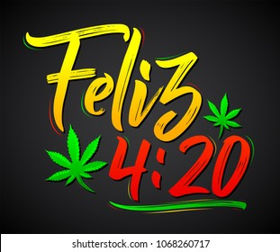 Feliz 4:20, Happy 4:20 spanish text,  Marijuana leaf, Cannabis celebration vector lettering design, April 20.