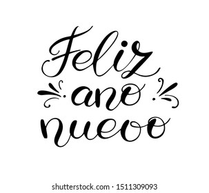 Feliz ano nuevo - Happy New Year on Spanish. Handwritten lettering with decorative elements. Vector illustration isolated on white. Unique quote for banner, posters, postcard, prints.